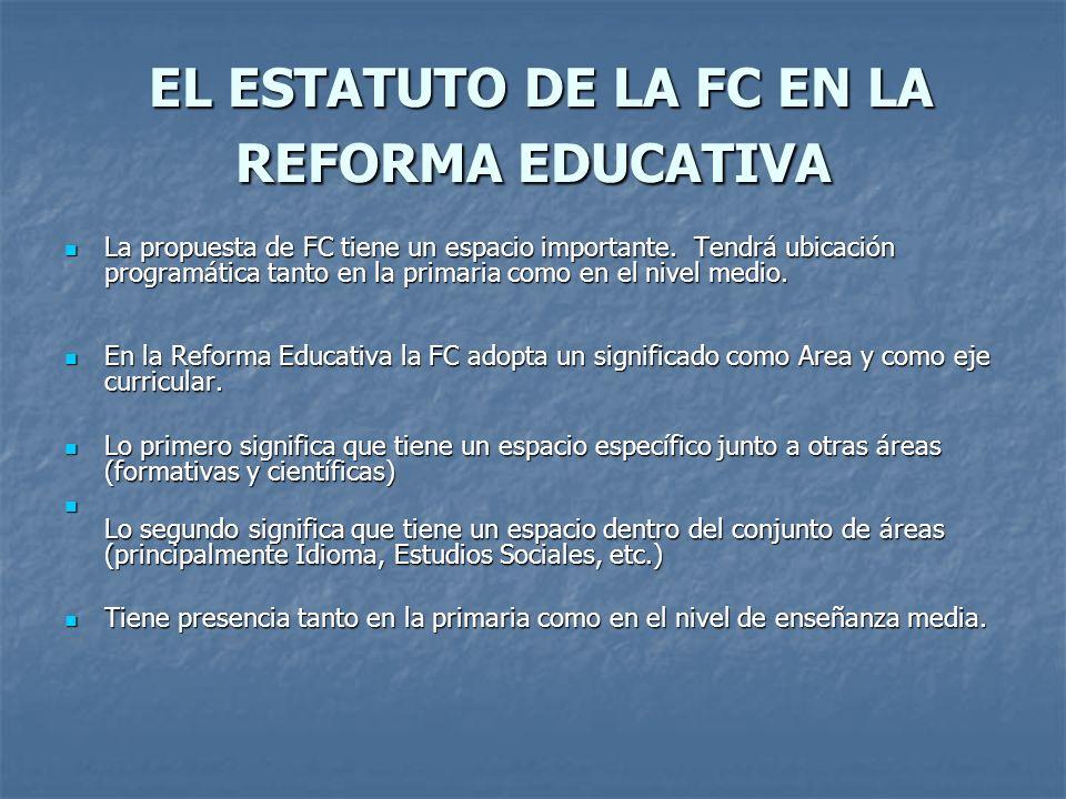 EL ESTATUTO DE LA FC EN LA REFORMA EDUCATIVA EL ESTATUTO DE LA FC EN LA REFORMA EDUCATIVA La propuesta de FC tiene un espacio importante. Tendrá ubica