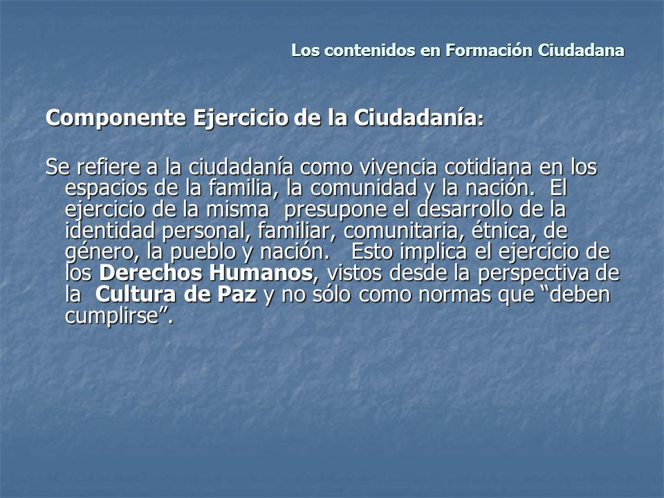 Los contenidos en Formación Ciudadana Los contenidos en Formación Ciudadana Componente Ejercicio de la Ciudadanía : Componente Ejercicio de la Ciudada