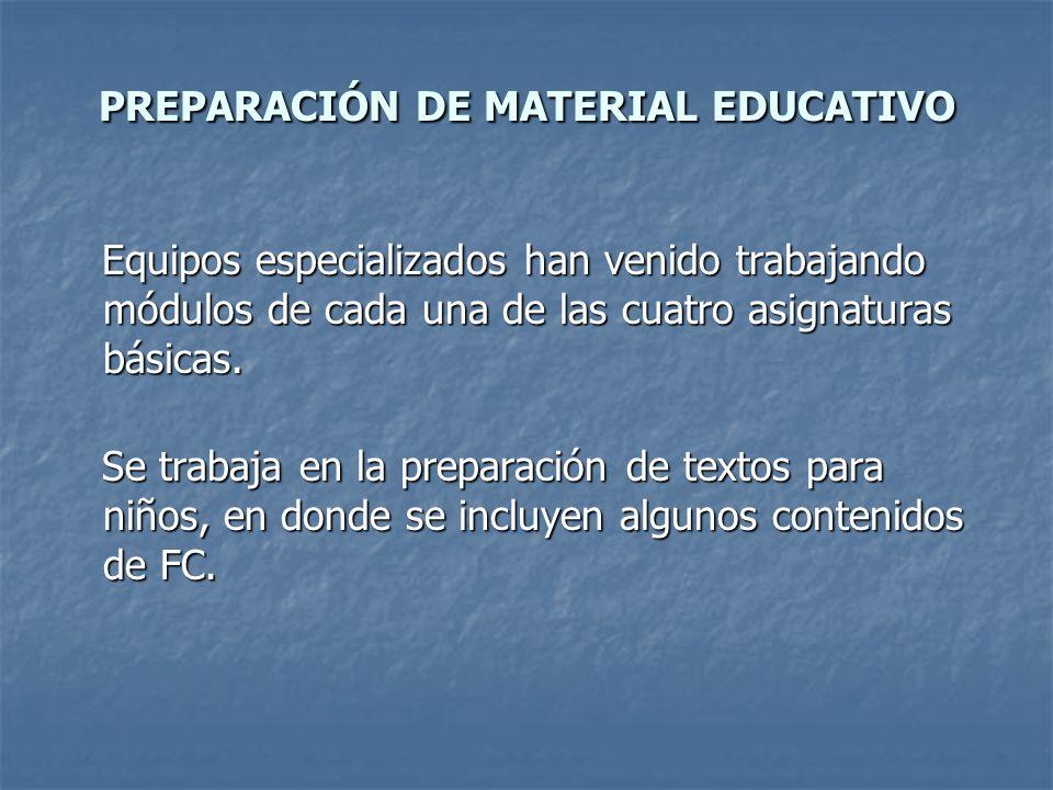 PREPARACIÓN DE MATERIAL EDUCATIVO Equipos especializados han venido trabajando módulos de cada una de las cuatro asignaturas básicas. Equipos especial