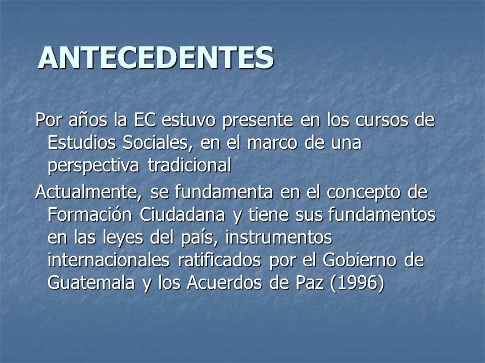 ANTECEDENTES ANTECEDENTES Por años la EC estuvo presente en los cursos de Estudios Sociales, en el marco de una perspectiva tradicional Por años la EC