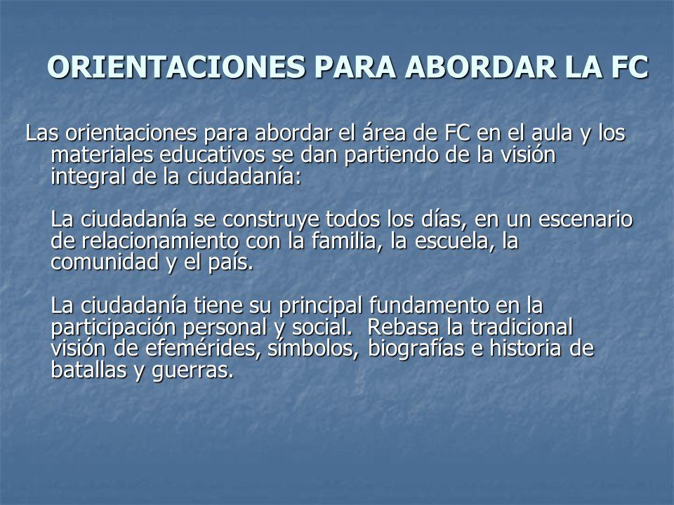 ORIENTACIONES PARA ABORDAR LA FC ORIENTACIONES PARA ABORDAR LA FC Las orientaciones para abordar el área de FC en el aula y los materiales educativos