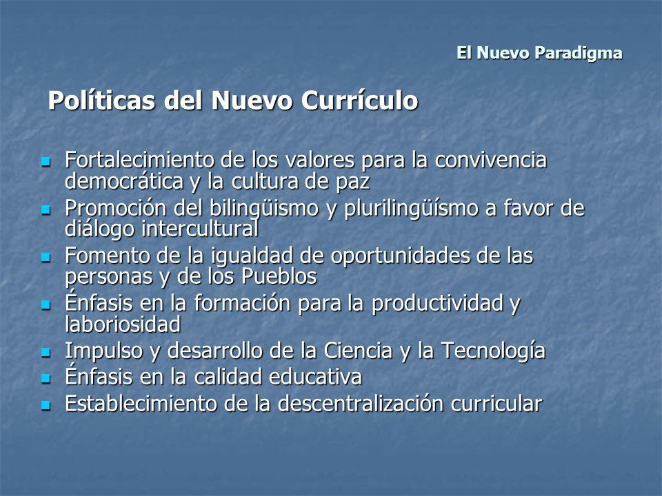 El Nuevo Paradigma Políticas del Nuevo Currículo Políticas del Nuevo Currículo Fortalecimiento de los valores para la convivencia democrática y la cul