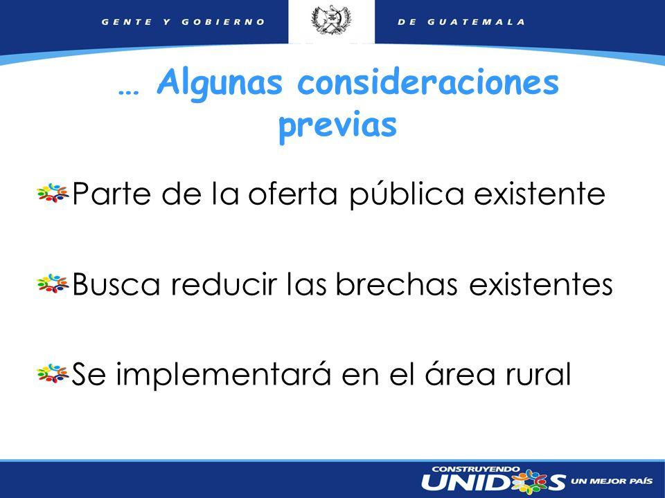 6 … Algunas consideraciones previas Parte de la oferta pública existente Busca reducir las brechas existentes Se implementará en el área rural