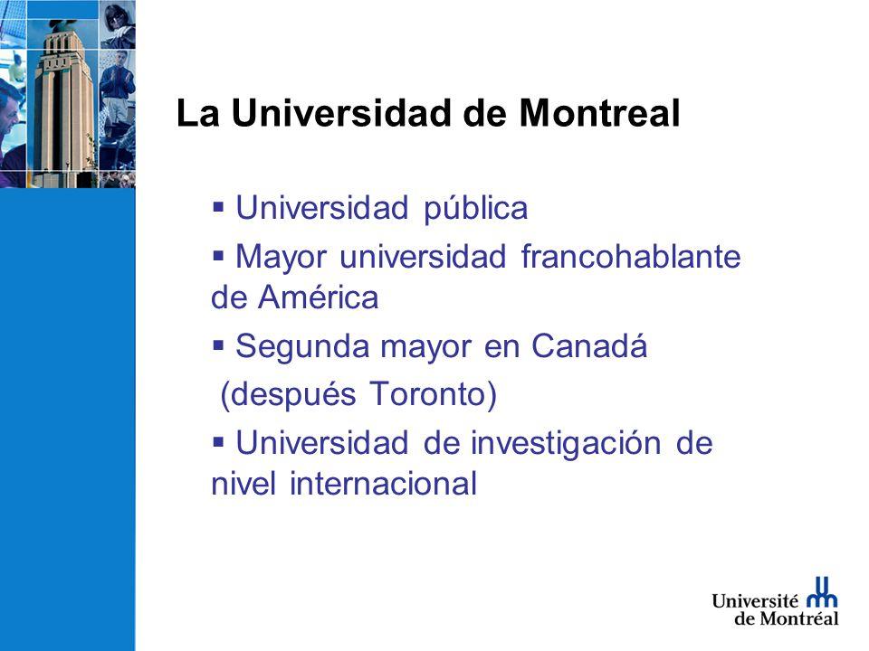 La Universidad de Montreal Universidad pública Mayor universidad francohablante de América Segunda mayor en Canadá (después Toronto) Universidad de investigación de nivel internacional