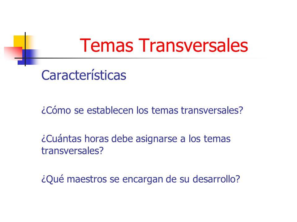 Temas Transversales Características ¿Cómo se establecen los temas transversales? ¿Cuántas horas debe asignarse a los temas transversales? ¿Qué maestro