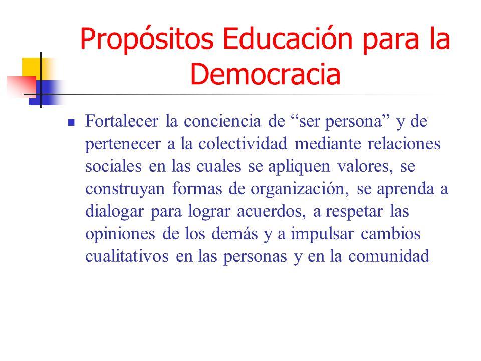Propósitos Educación para la Democracia Impulsar la creación de una cultura de paz mediante la búsqueda de propósitos comunes en un ambiente de participación amplia para la toma de decisiones, en el desarrollo de juicios críticos expresados libremente, en la formación de liderazgos y en la resolución de conflictos por vía pacífica.