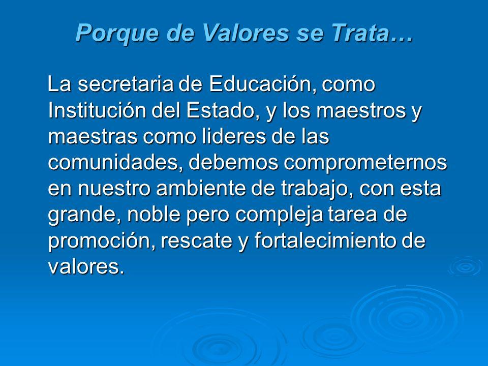 Porque de Valores se Trata… La secretaria de Educación, como Institución del Estado, y los maestros y maestras como lideres de las comunidades, debemo