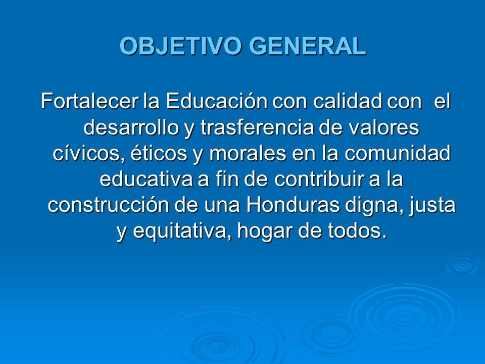 OBJETIVO GENERAL Fortalecer la Educación con calidad con el desarrollo y trasferencia de valores cívicos, éticos y morales en la comunidad educativa a