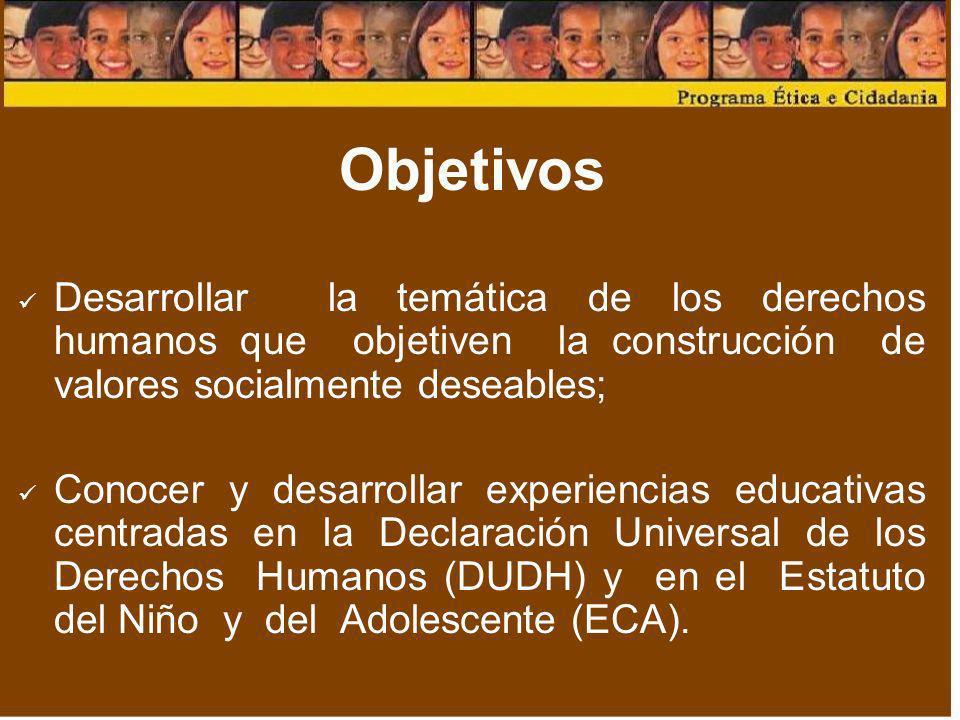 Objetivos Desarrollar la temática de los derechos humanos que objetiven la construcción de valores socialmente deseables; Conocer y desarrollar experi