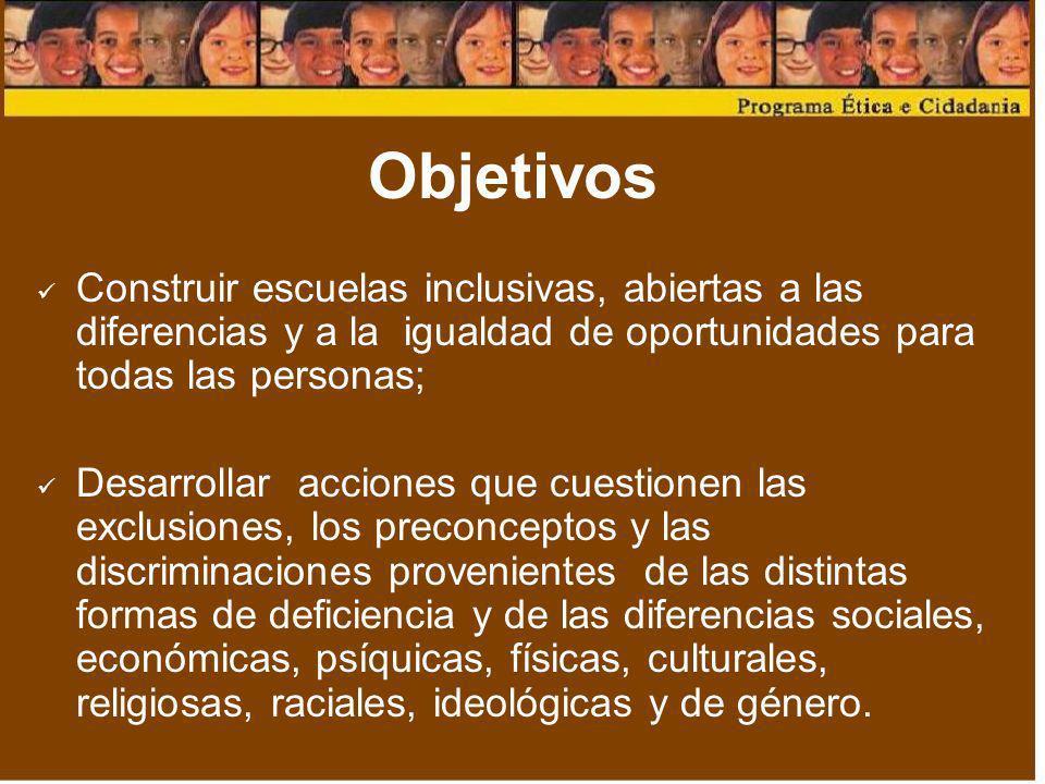 Objetivos Construir escuelas inclusivas, abiertas a las diferencias y a la igualdad de oportunidades para todas las personas; Desarrollar acciones que
