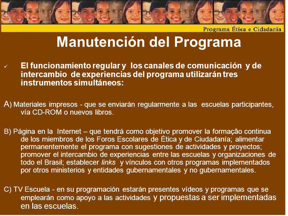 Manutención del Programa El funcionamiento regular y los canales de comunicación y de intercambio de experiencias del programa utilizarán tres instrum