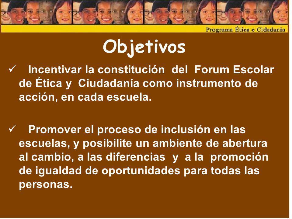Incentivar la constitución del Forum Escolar de Ética y Ciudadanía como instrumento de acción, en cada escuela. Promover el proceso de inclusión en la