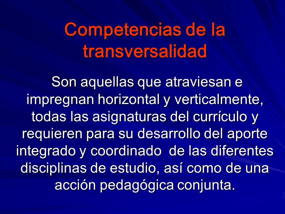 La transversalidad tiene como uno de sus propósitos fundamentales el desarrollo de: COMPETENCIAS : Conjunto integrado de conocimientos, procedimientos
