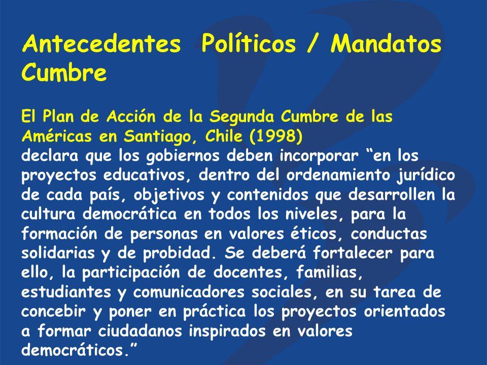 Antecedentes Políticos / Mandatos Cumbre El Plan de Acción de la Segunda Cumbre de las Américas en Santiago, Chile (1998) declara que los gobiernos de