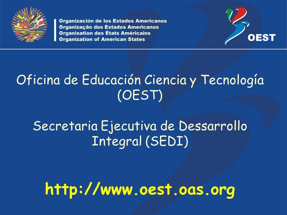 Oficina de Educación Ciencia y Tecnología (OEST) Secretaria Ejecutiva de Dessarrollo Integral (SEDI) http://www.oest.oas.org
