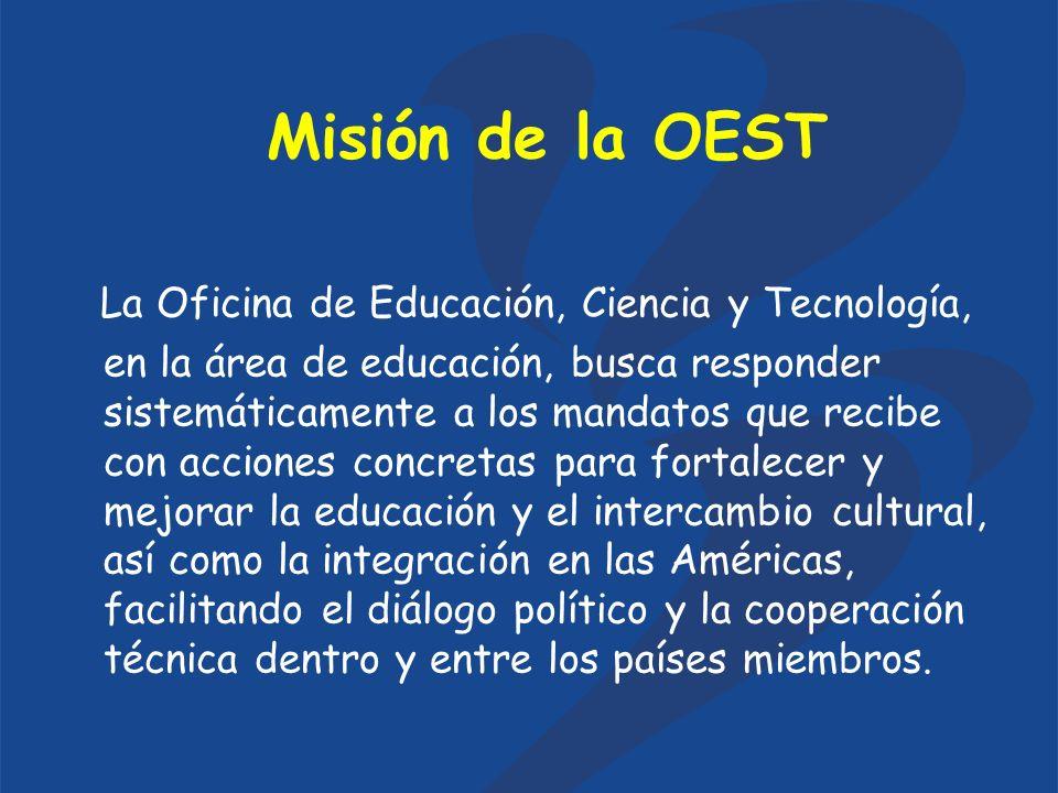 Misión de la OEST La Oficina de Educación, Ciencia y Tecnología, en la área de educación, busca responder sistemáticamente a los mandatos que recibe c