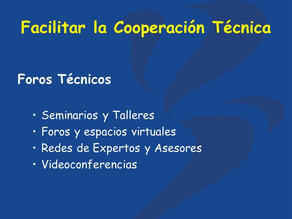 Facilitar la Cooperación Técnica Foros Técnicos Seminarios y Talleres Foros y espacios virtuales Redes de Expertos y Asesores Videoconferencias