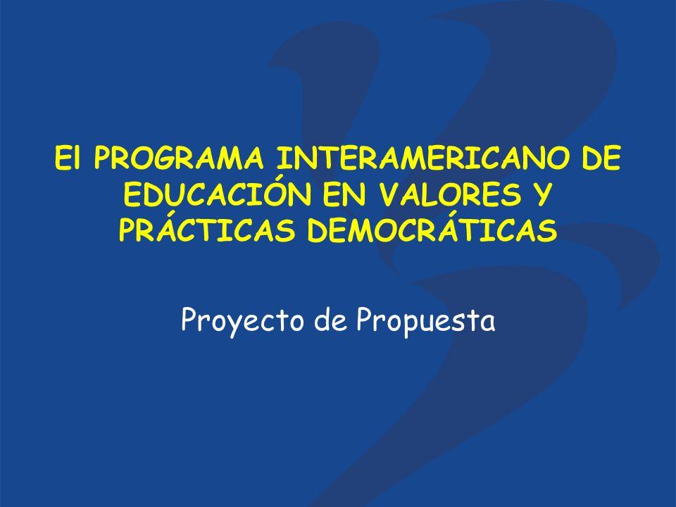 El PROGRAMA INTERAMERICANO DE EDUCACIÓN EN VALORES Y PRÁCTICAS DEMOCRÁTICAS Proyecto de Propuesta