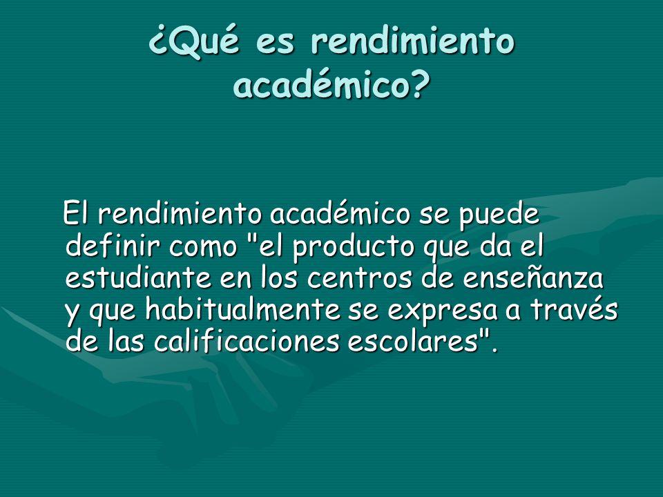 ¿Qué es rendimiento académico? El rendimiento académico se puede definir como