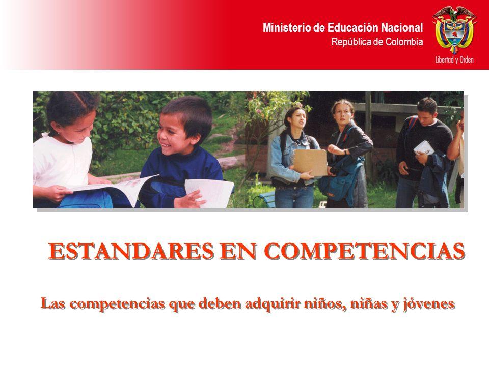 Ministerio de Educación Nacional República de Colombia ESTANDARES EN COMPETENCIAS Las competencias que deben adquirir niños, niñas y jóvenes ESTANDARE