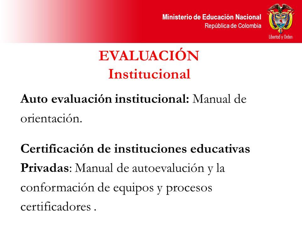 Ministerio de Educación Nacional República de Colombia EVALUACIÓN Institucional Auto evaluación institucional: Manual de orientación. Certificación de