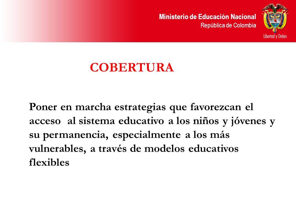 Ministerio de Educación Nacional República de Colombia Poner en marcha estrategias que favorezcan el acceso al sistema educativo a los niños y jóvenes