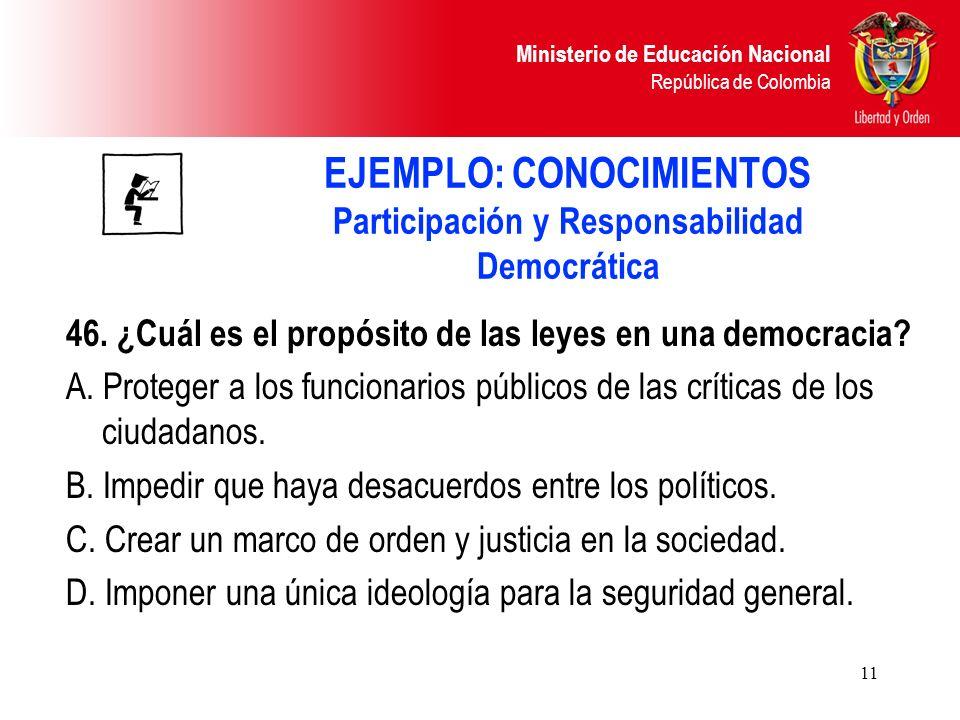 Ministerio de Educación Nacional República de Colombia 11 46. ¿Cuál es el propósito de las leyes en una democracia? A. Proteger a los funcionarios púb