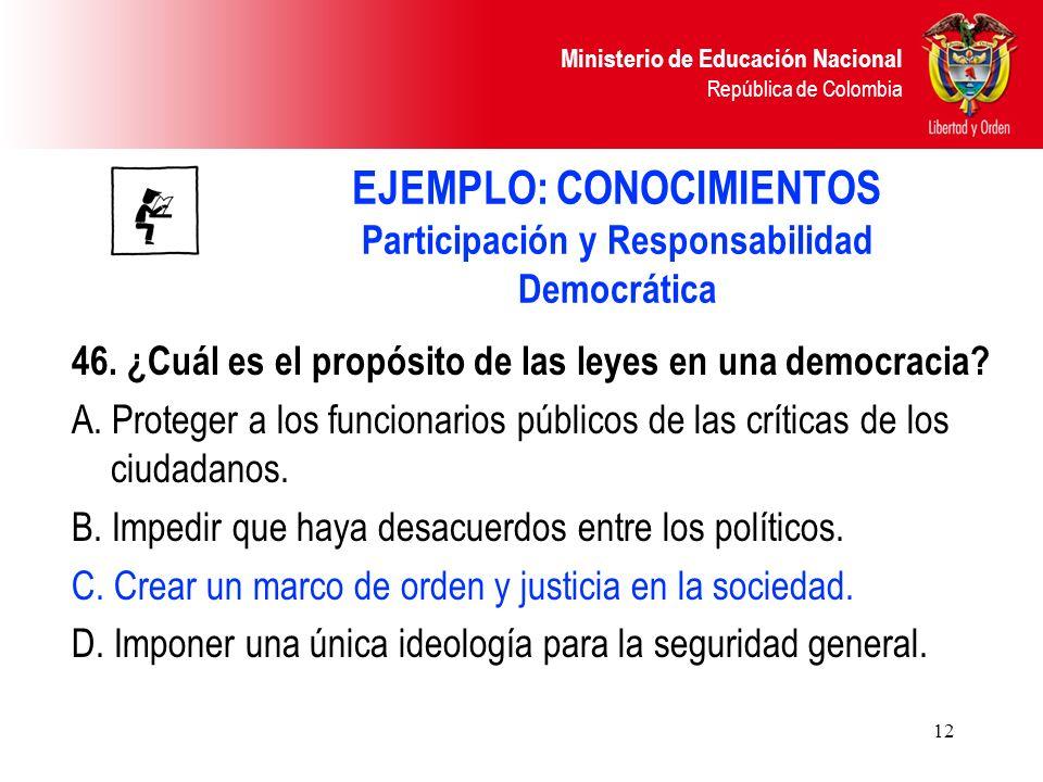Ministerio de Educación Nacional República de Colombia 12 EJEMPLO: CONOCIMIENTOS Participación y Responsabilidad Democrática 46. ¿Cuál es el propósito