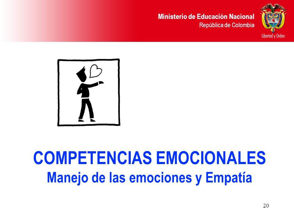 Ministerio de Educación Nacional República de Colombia 20 COMPETENCIAS EMOCIONALES Manejo de las emociones y Empatía