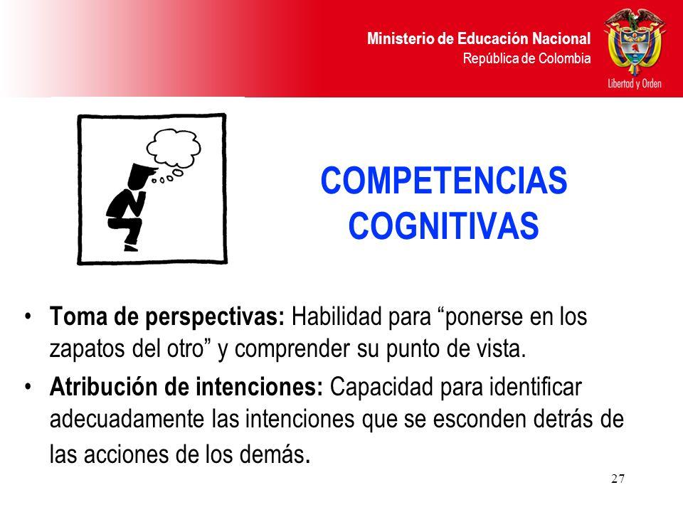 Ministerio de Educación Nacional República de Colombia 27 COMPETENCIAS COGNITIVAS Toma de perspectivas: Habilidad para ponerse en los zapatos del otro
