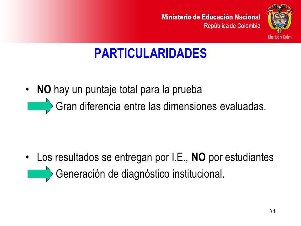 Ministerio de Educación Nacional República de Colombia 34 PARTICULARIDADES NO hay un puntaje total para la prueba Gran diferencia entre las dimensione