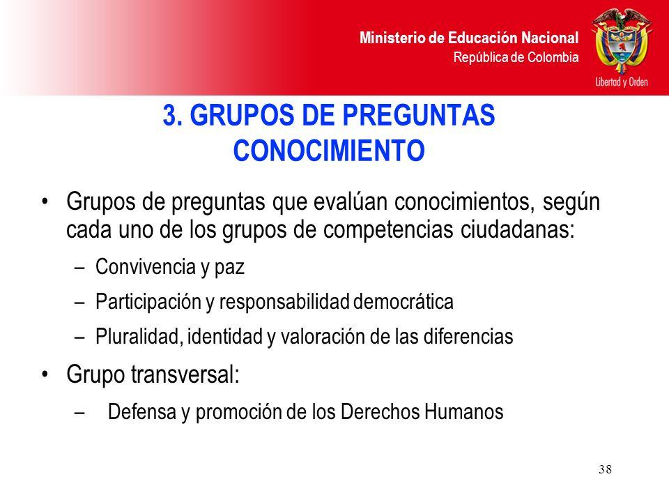 Ministerio de Educación Nacional República de Colombia 38 3. GRUPOS DE PREGUNTAS CONOCIMIENTO Grupos de preguntas que evalúan conocimientos, según cad