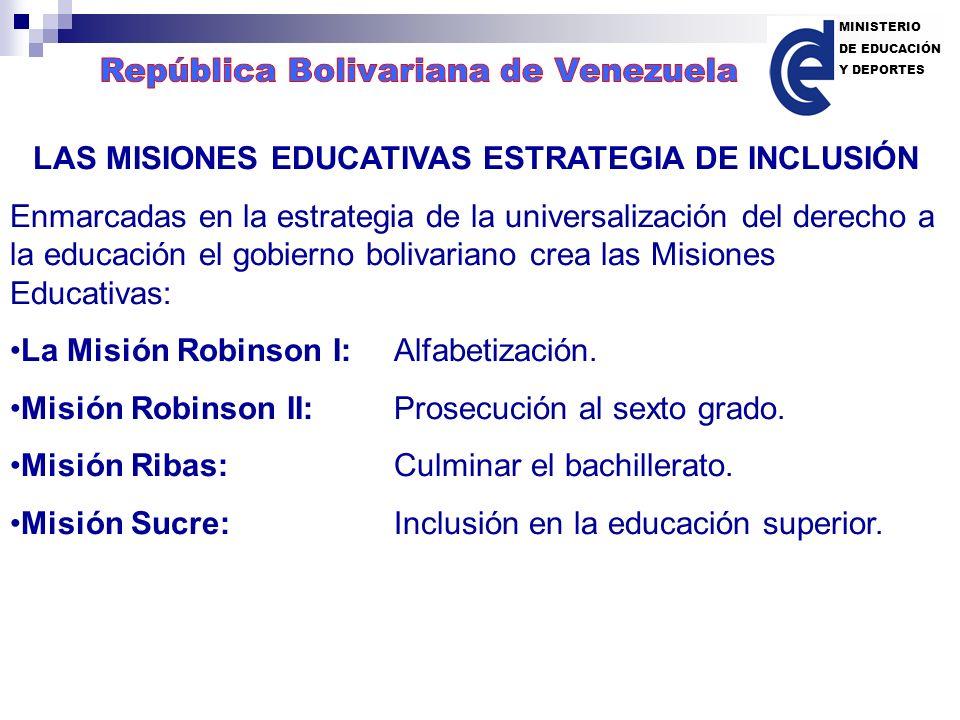 LAS MISIONES EDUCATIVAS ESTRATEGIA DE INCLUSIÓN Enmarcadas en la estrategia de la universalización del derecho a la educación el gobierno bolivariano