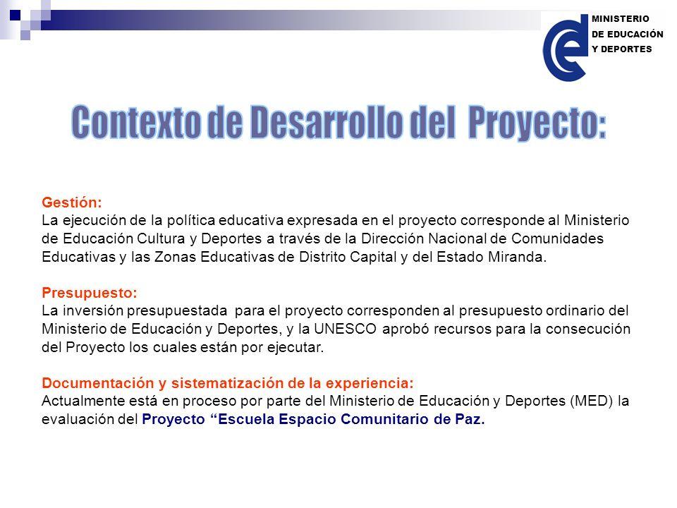 Gestión: La ejecución de la política educativa expresada en el proyecto corresponde al Ministerio de Educación Cultura y Deportes a través de la Direc