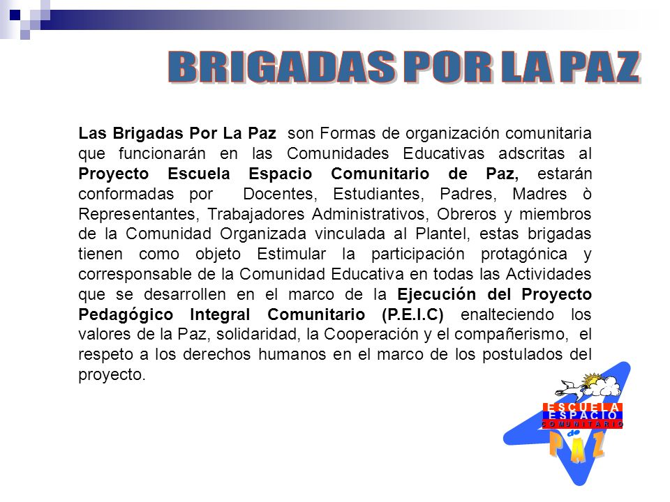 E S P A C I O C O M U N I T A R I O E S C U E L A Las Brigadas Por La Paz son Formas de organización comunitaria que funcionarán en las Comunidades Ed