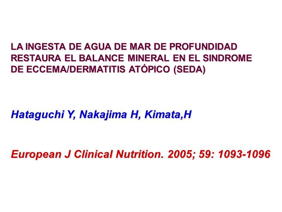 LA INGESTA DE AGUA DE MAR DE PROFUNDIDAD RESTAURA EL BALANCE MINERAL EN EL SINDROME DE ECCEMA/DERMATITIS ATÓPICO (SEDA) Hataguchi Y, Nakajima H, Kimat