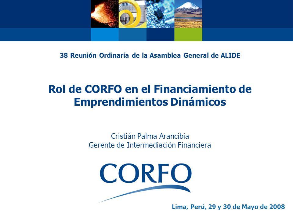38 Reunión Ordinaria de la Asamblea General de ALIDE Rol de CORFO en el Financiamiento de Emprendimientos Dinámicos Cristián Palma Arancibia Gerente d
