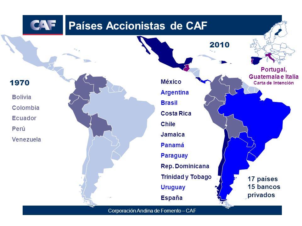 Corporación Andina de Fomento – CAF Portugal, Guatemala e Italia Carta de Intención Bolivia Colombia Ecuador Perú Venezuela 1970 2010 México Argentina