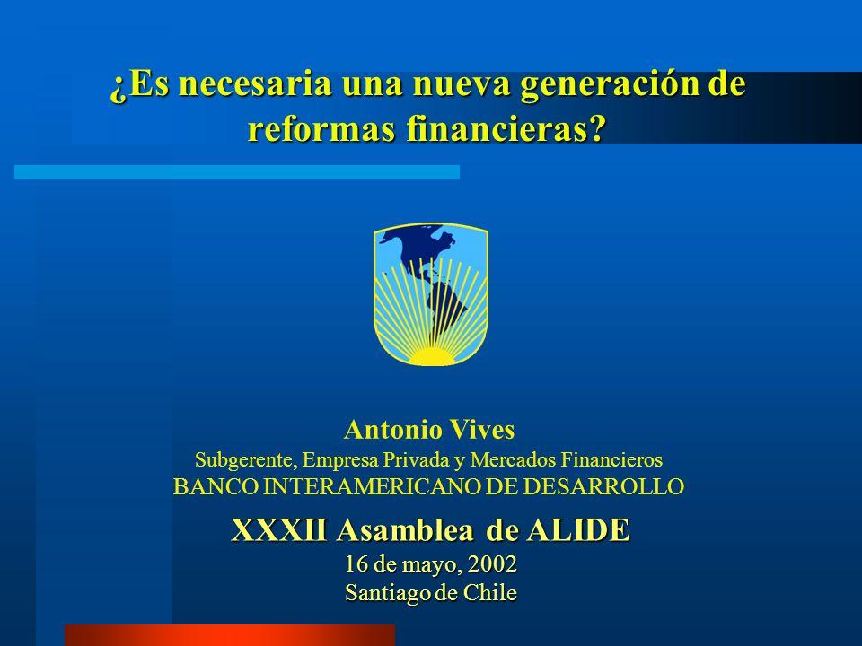 ¿Es necesaria una nueva generación de reformas financieras? Antonio Vives Subgerente, Empresa Privada y Mercados Financieros BANCO INTERAMERICANO DE D
