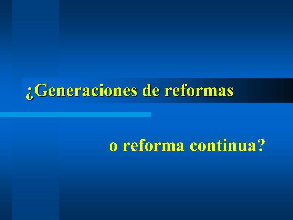 ¿Generaciones de reformas o reforma continua?