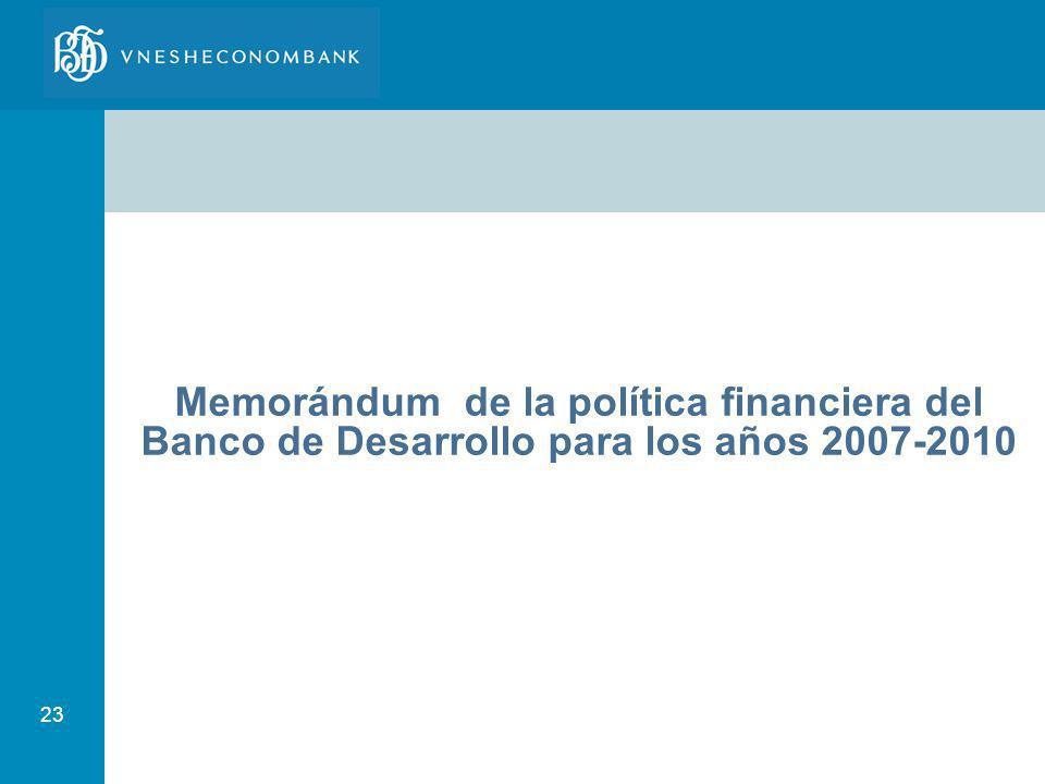 23 Memorándum de la política financiera del Banco de Desarrollo para los años 2007-2010