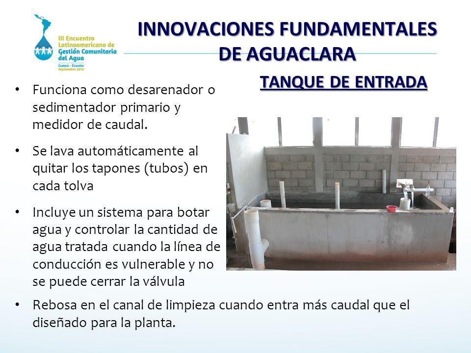 INNOVACIONES FUNDAMENTALES DE AGUACLARA TANQUE DE ENTRADA Funciona como desarenador o sedimentador primario y medidor de caudal. Se lava automáticamen