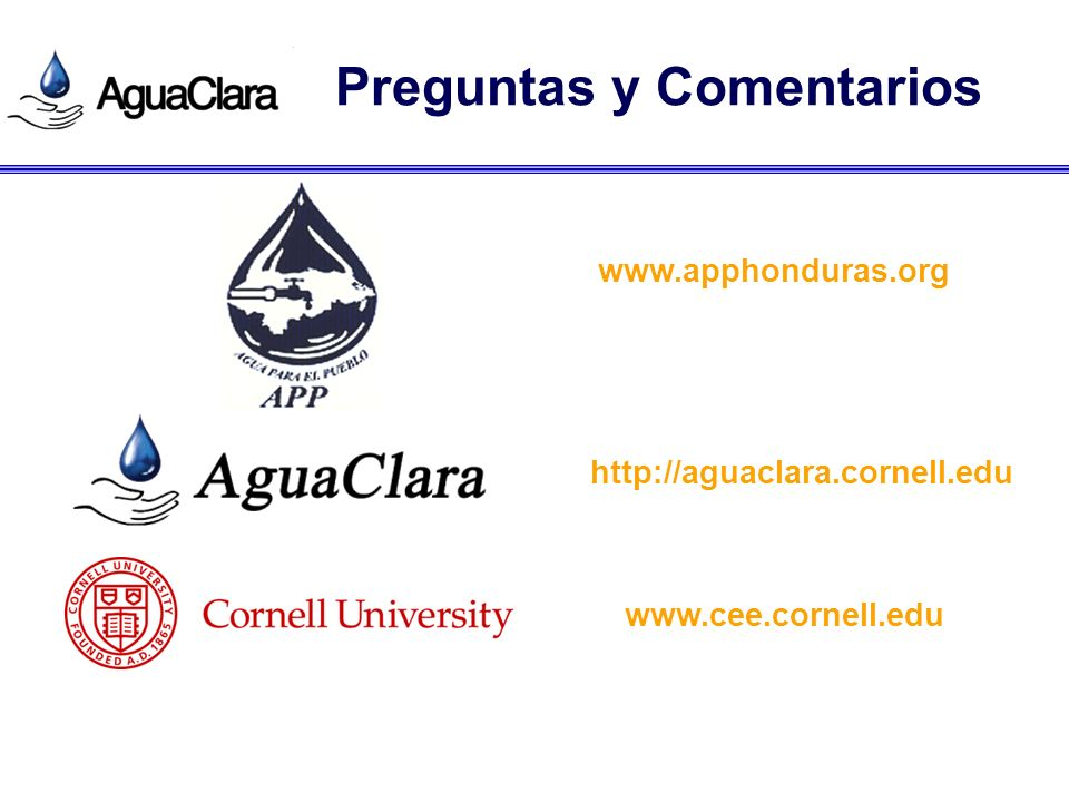 Preguntas y Comentarios http://aguaclara.cornell.edu www.apphonduras.org www.cee.cornell.edu