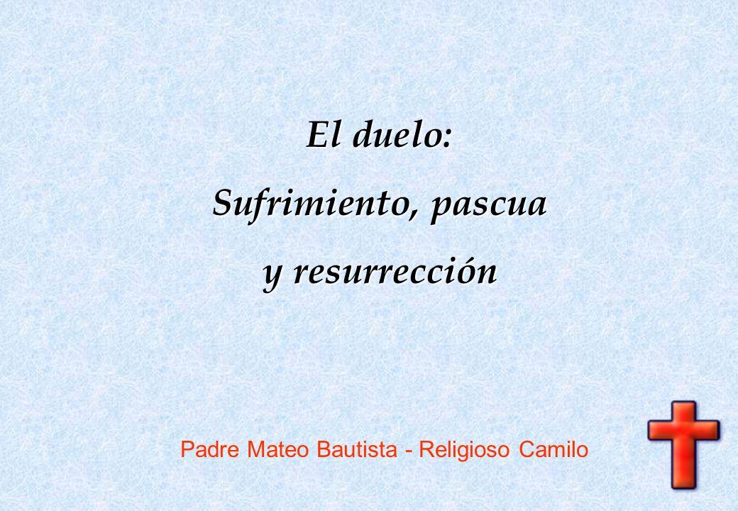 Padre Mateo Bautista - Religioso Camilo El duelo: Sufrimiento, pascua y resurrección
