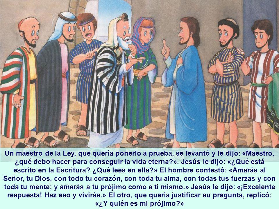 Un maestro de la Ley, que quería ponerlo a prueba, se levantó y le dijo: «Maestro, ¿qué debo hacer para conseguir la vida eterna?». Jesús le dijo: «¿Q