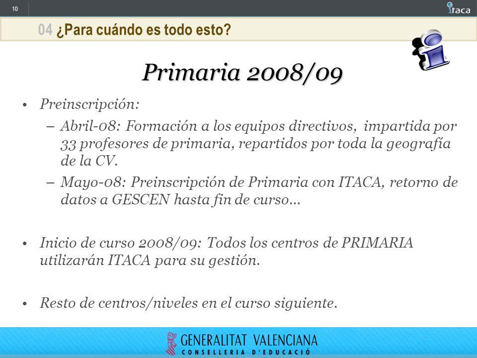 10 04 ¿Para cuándo es todo esto? Primaria 2008/09 Preinscripción: –Abril-08: Formación a los equipos directivos, impartida por 33 profesores de primar