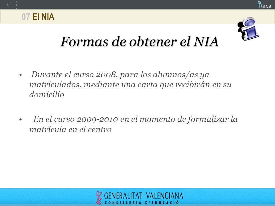 15 07 El NIA Formas de obtener el NIA Durante el curso 2008, para los alumnos/as ya matriculados, mediante una carta que recibirán en su domicilio En