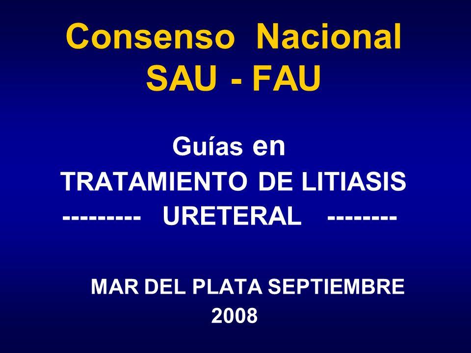 Consenso Nacional SAU - FAU Guías en TRATAMIENTO DE LITIASIS --------- URETERAL -------- MAR DEL PLATA SEPTIEMBRE 2008