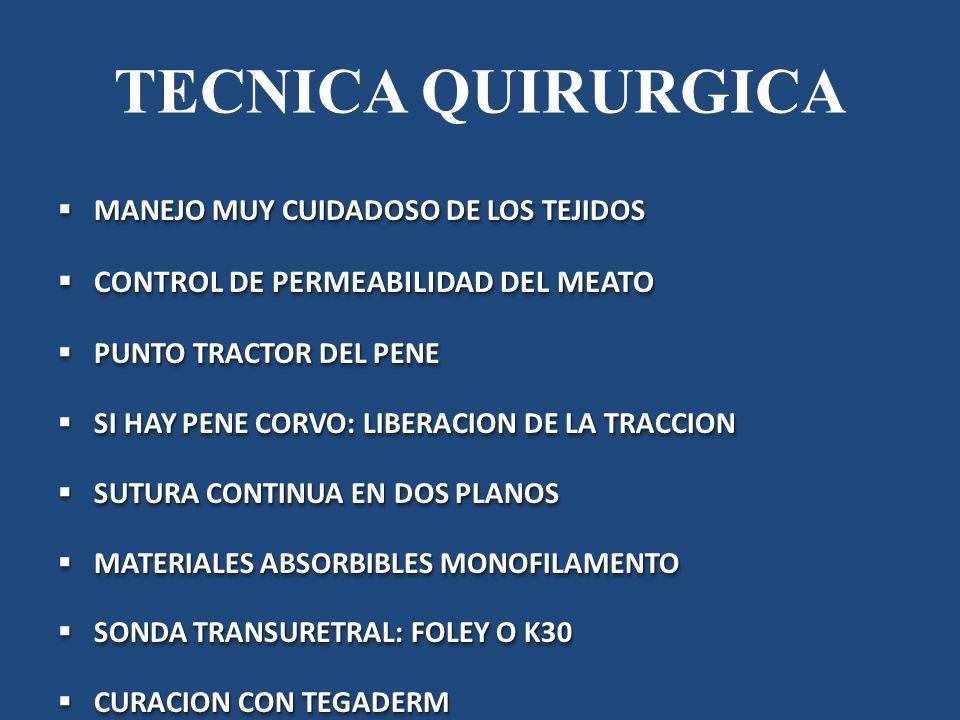 TECNICA QUIRURGICA MANEJO MUY CUIDADOSO DE LOS TEJIDOS MANEJO MUY CUIDADOSO DE LOS TEJIDOS CONTROL DE PERMEABILIDAD DEL MEATO CONTROL DE PERMEABILIDAD