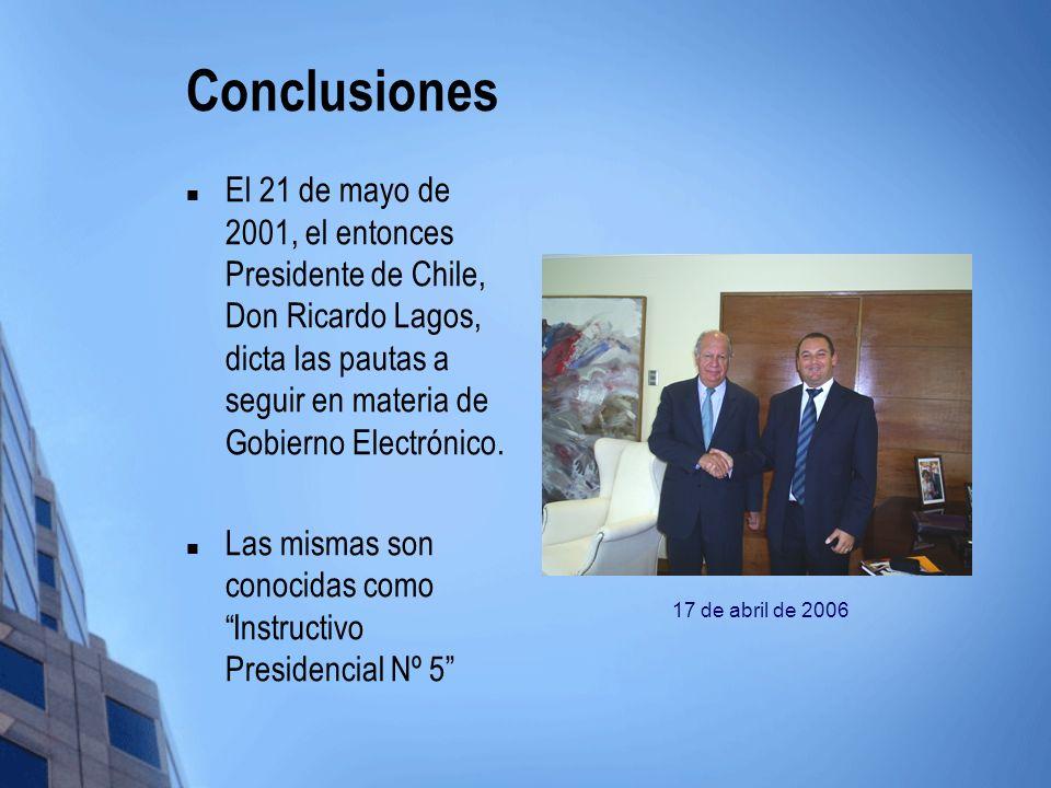 Conclusiones El 21 de mayo de 2001, el entonces Presidente de Chile, Don Ricardo Lagos, dicta las pautas a seguir en materia de Gobierno Electrónico.